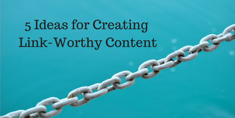 5 Ideas for Creating Link-Worthy Content