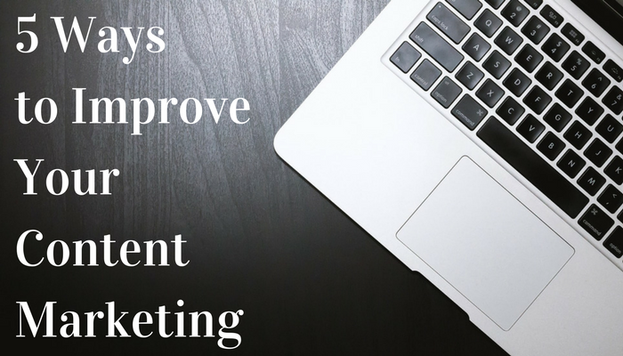 5 Ways to Improve Your Content Marketing