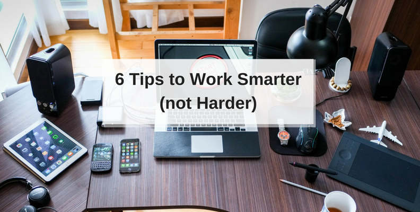 work smarter not harder tips