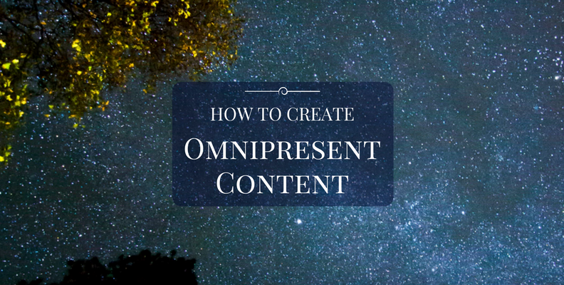 How to Create Omnipresent Content