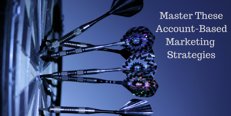 Master These Account Based Marketing Strategies
