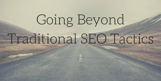 Going Beyond Traditional SEO Tactics