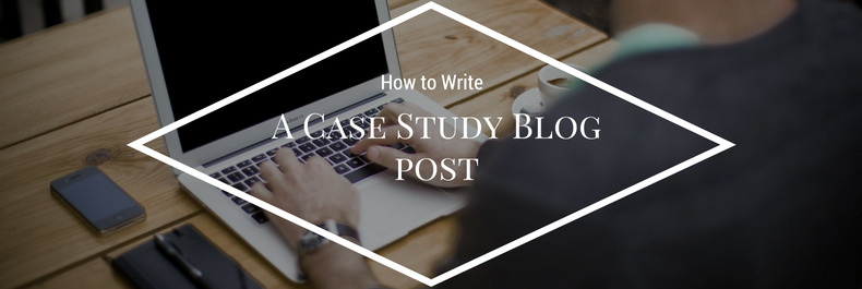 How to Write A Case Study Blog Post