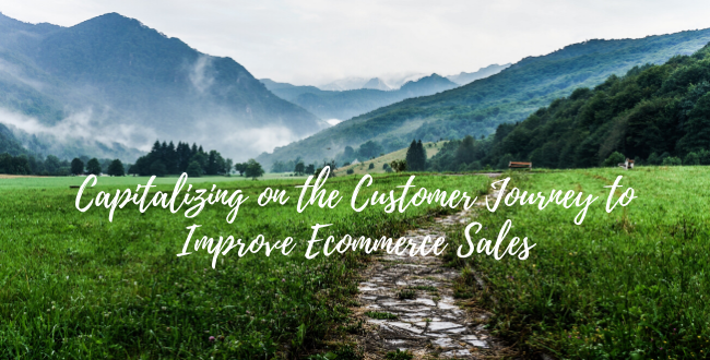 Capitalizing on the Customer Journey to Improve Ecommerce Sales