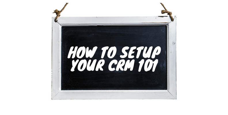 How to Setup your CRM 101