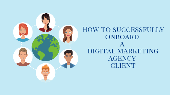 How to Successfully Onboard A Digital Marketing Agency Client