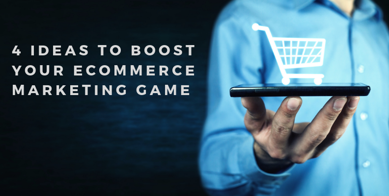 4 creative ideas to boost your ecommerce marketing game