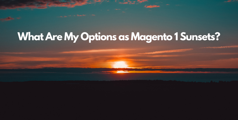 What Are My Options as Magento 1 Sunsets