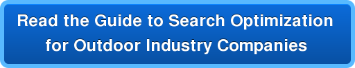 Read the Guide to Search Optimization  for Outdoor Industry Companies