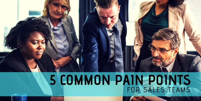 5 Common Pain Points for Sales Teams