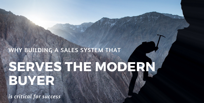 Why Building a Sales System that Serves the Modern Buyer is Critical for Success