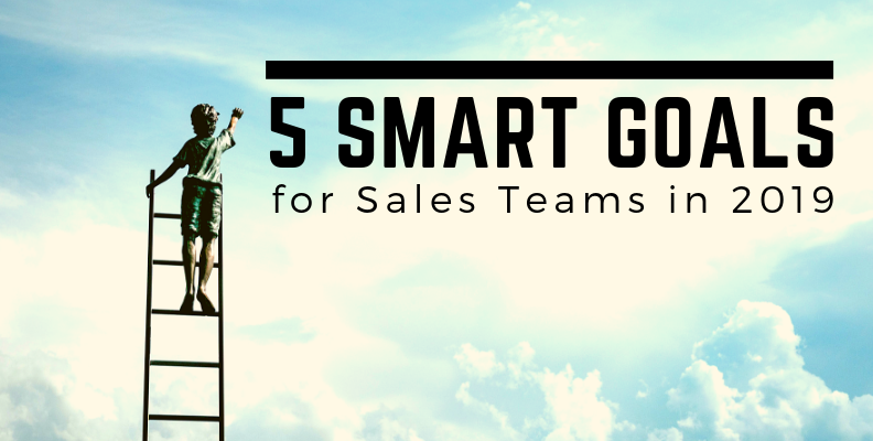 5 Smart Goals for Sales Teams in 2019